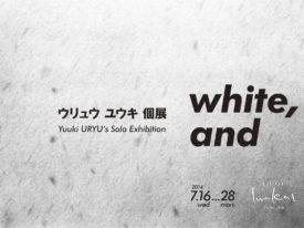 個展#18『white, and』